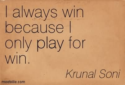 i-always-win-because-i-only-play-for-win-winning-quote